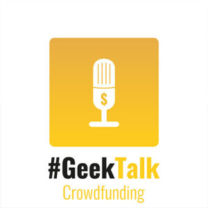 #GeekTalk Crowdfunding Podcast